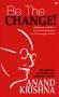 Be The Change!: Menghidupi Kebijaksanaan Mahatma Gandhi